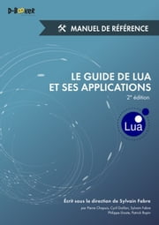 Le guide de Lua et ses applications - Manuel de référence (2e édition) ebook by Sylvain Fabre, Collectif D'Auteurs