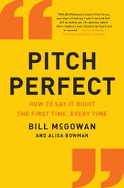 Pitch Perfect - How to Say It Right the First Time, Every Time ebook by Bill McGowan