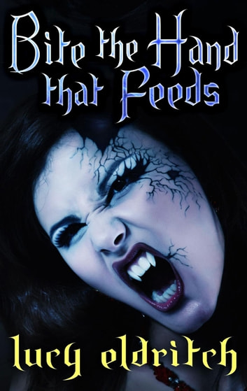 Bite The Hand That Feeds - New Breed Vampires, #2 ebook by Lucy Eldritch