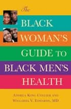 The Black Woman's Guide to Black Men's Health ebook by Andrea King Collier, Willarda V. Edwards, MD
