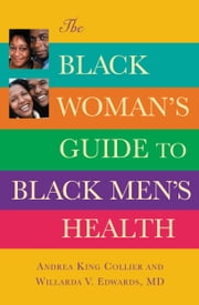 The Black Woman's Guide to Black Men's Health ebook by Andrea King Collier,Willarda V. Edwards