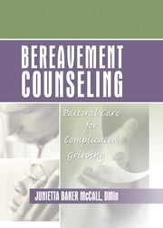 Bereavement Counseling - Pastoral Care for Complicated Grieving ebook by Harold G Koenig,Junietta B Mccall