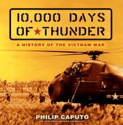 10,000 Days of Thunder - A History of the Vietnam War ebook by Philip Caputo