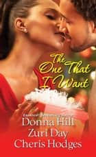 The One That I Want ebook by Zuri Day, Donna Hill, Cheris Hodges