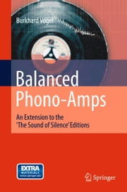 Balanced Phono-Amps - An Extension to the 'The Sound of Silence' Editions ebook by Burkhard Vogel