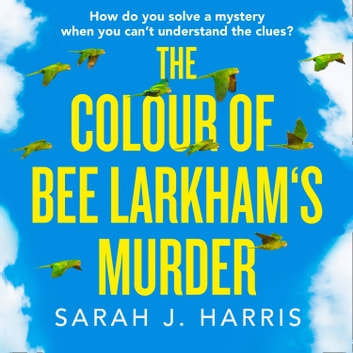 The Colour of Bee Larkham's Murder audiobook by Sarah J. Harris