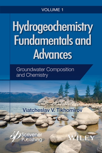 Hydrogeochemistry Fundamentals and Advances, Groundwater Composition and Chemistry ebook by Viatcheslav V. Tikhomirov