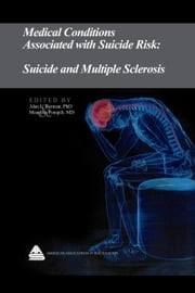 Medical Conditions Associated with Suicide Risk: Suicide and Multiple Sclerosis ebook by Dr. Alan L. Berman