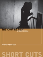 The Vampire Film - Undead Cinema ebook by Jeffrey Weinstock