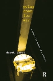 Going Down for Air - A Memoir in Search of a Subject ebook by Derek Sayer,Charles C. Lemert