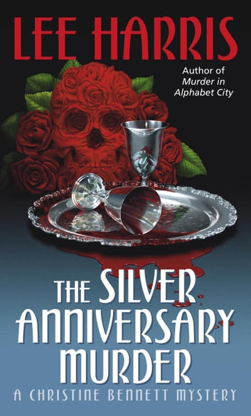 The Silver Anniversary Murder - A Christine Bennett Mystery ebook by Lee Harris