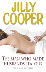 The Man Who Made Husbands Jealous ebook by Jilly Cooper