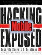 Hacking Exposed Mobile - Security Secrets & Solutions ebook by Neil Bergman, Mike Stanfield, Jason Rouse,...