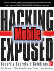 Hacking Exposed Mobile - Security Secrets & Solutions ebook by Neil Bergman,Mike Stanfield,Jason Rouse,Joel Scambray,Sarath Geethakumar,Swapnil Deshmukh,Scott Matsumoto,John Steven,Mike Price