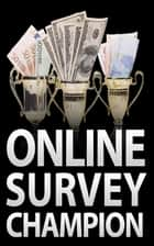 Online Survey Champion ebook by Jimmy  Cai