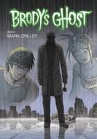 Brody's Ghost Volume 6 ebook by Mark Crilley, Mark Crilley