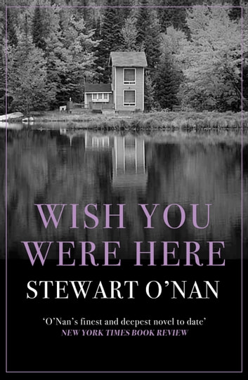 Wish You Were Here ebook by Stewart O'Nan