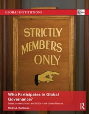 Who Participates in Global Governance? - States, bureaucracies, and NGOs in the United Nations ebook by Molly Ruhlman