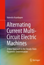 Alternating Current Multi-Circuit Electric Machines - A New Approach to the Steady-State Parameter Determination ebook by Valentin Asanbayev