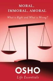 Moral, Immoral, Amoral - What Is Right and What Is Wrong? ebook by Osho