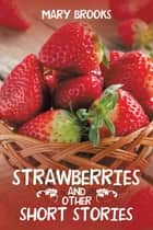 Strawberries and Other Short Stories ebook by Mary Brooks