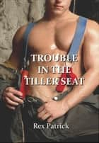 Trouble in the Tiller Seat ebook by Rex Patrick