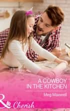 A Cowboy In The Kitchen (Mills & Boon Cherish) (Hurley's Homestyle Kitchen, Book 1) ebook by Meg Maxwell