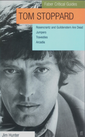 Tom Stoppard: Faber Critical Guide ebook by Jim Hunter