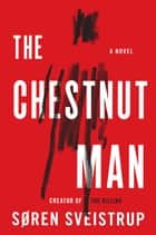 The Chestnut Man - A Novel ebook by Soren Sveistrup