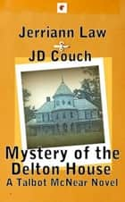 Mystery of the Delton House, A Talbot McNear Novel ebook by JD Couch, Jerriann Law