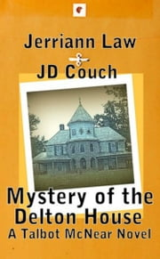 Mystery of the Delton House, A Talbot McNear Novel ebook by JD Couch,Jerriann Law