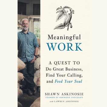 Meaningful Work - A Quest to Do Great Business, Find Your Calling, and Feed Your Soul audiobook by Shawn Askinosie,Lawren Askinosie