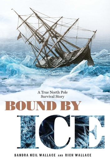 Bound by Ice - A True North Pole Survival Story ebook by Sandra Neil Wallace,Rich Wallace