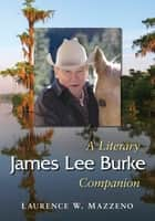 James Lee Burke - A Literary Companion ebook by Laurence W. Mazzeno