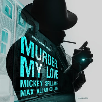 Murder, My Love - A Mike Hammer Novel audiobook by Mickey Spillane,Max Allan Collins,Gabrielle de Cuir