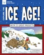 Explore The Ice Age! - With 25 Great Projects ebook by Cindy Blobaum, Bryan Stone