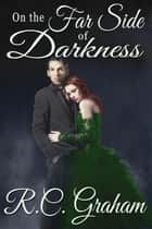 On The Far Side of Darkness ebook by R. C. Graham