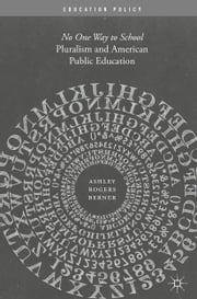 Pluralism and American Public Education - No One Way to School ebook by Ashley Rogers Berner