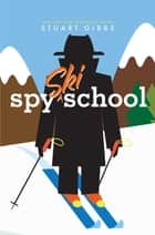 Spy Ski School ebook by Stuart Gibbs