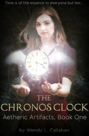 The Chronos Clock: Aetheric Artifacts, Book One ebook by Wendy L. Callahan