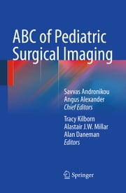 ABC of Pediatric Surgical Imaging ebook by Savvas Andronikou,Tracy Kilborn,Alastair J. W. Millar,Angus Alexander,Alan Daneman