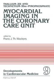 Thallium-201 and Technetium-99m-Pyrophospate Myocardial Imaging in the Coronary Care Unit ebook by F.J.T Wackers
