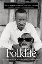 The New Encyclopedia of Southern Culture - Volume 14: Folklife ebook by Glenn Hinson, William Ferris
