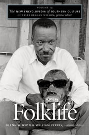 The New Encyclopedia of Southern Culture - Volume 14: Folklife ebook by Glenn Hinson,William Ferris
