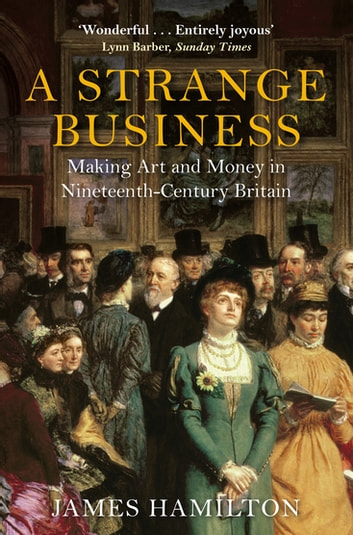 A Strange Business - Making Art and Money in Nineteenth-Century Britain ebook by James Hamilton