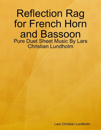 Reflection Rag for French Horn and Bassoon - Pure Duet Sheet Music By Lars Christian Lundholm ebook by Lars Christian Lundholm