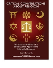 Critical Conversations about Religion - Promises and Pitfalls of a Social Justice Approach to Interfaith Dialogue ebook by Sachi Edwards
