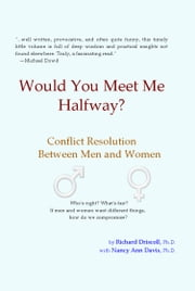 Would You Meet Me Halfway? Conflict Resolution between Men and Women ebook by Richard Driscoll, Ph.D.,Nancy Ann Davis, Ph.D.