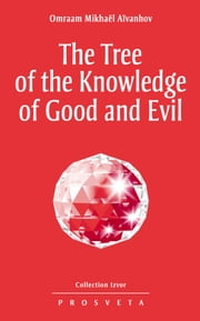The Tree of the Knowledge of Good and Evil ebook by Omraam Mikhaël Aïvanhov