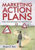 Marketing Action Plans ebook by Morgan D. Rees